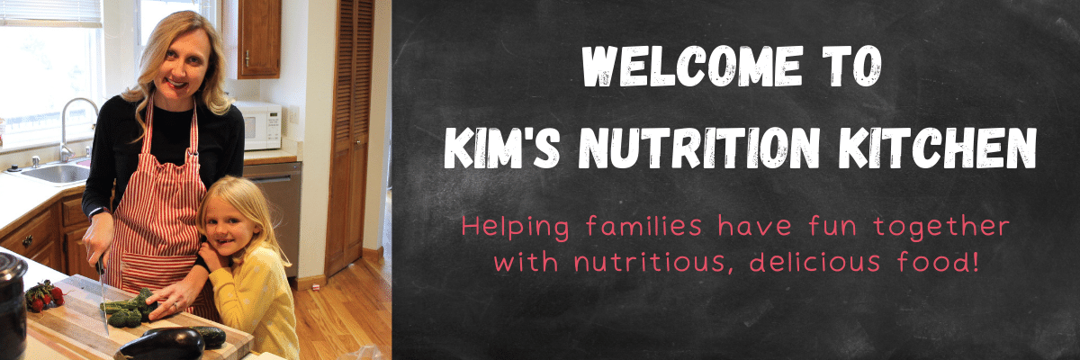 Welcome to Kim's Nutrition Kitchen Helping Families have fun with nutritious, delicious food